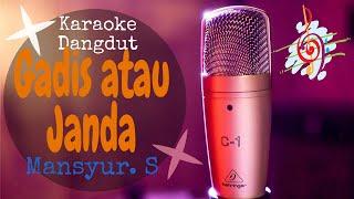 Download lagu Karaoke Gadis atau Janda - Mansyur. S (Karaoke Dangdut Lirik Tanpa Vocal)