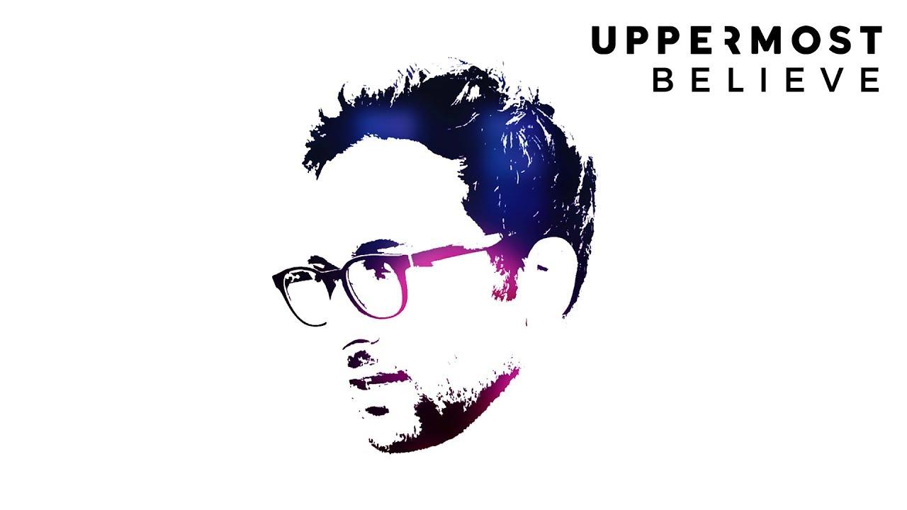 uppermost-believe-uppermost
