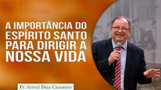 A importância do Espírito Santo para dirigir a nossa vida | Pr Arival Dias Casimiro
