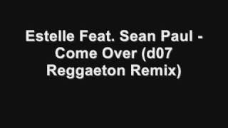Estelle Feat. Sean Paul - Come Over (d07 Reggaeton Remix)