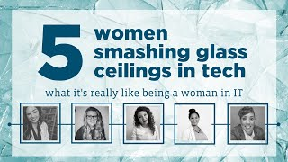 Women In Tech: How to Break into IT & Smash Glass Ceilings