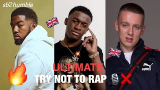 *ULTIMATE* TRY NOT TO RAP UK EDITION 🎙❌🇬🇧 IF YOU RAP YOU LOSE😂‼️💥