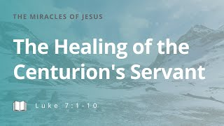 The Healing of the Centurion's Servant: Wednesday Evening Service 7/29/20