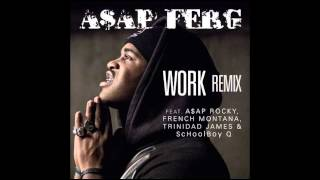 ASAP Ferg - Work (Remix) *NO FRENCH MONTANA OR TRINIDAD JAMES*