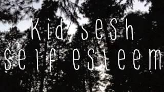 Kid Sesh - Self Esteem