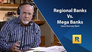 Dave Ramsey Rant - Regional Banks vs. Mega Banks