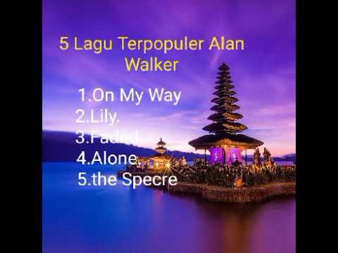 5 Lagu Terpopuler by Alan Walker (On my Way)_(Lily)_(Faded ...