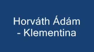 Horváth Ádám - Klementina.avi Video