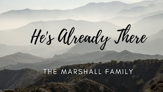He's Already There - The Marshall Family