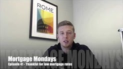 Be Thankful for low mortgage rates | Mortgage Mondays #41