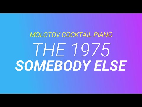 Somebody Else - The 1975 [cover by Molotov Cocktail Piano]