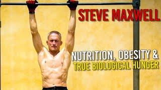 Obesity VS True Biological Hunger (Steve Maxwell on Nutrition)