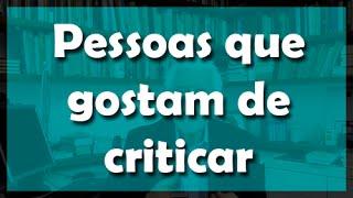 Pessoas que gostam de criticar - Flávio Gikovate