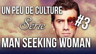 MAN SEEKING WOMAN - Un Peu de Culture Série #3