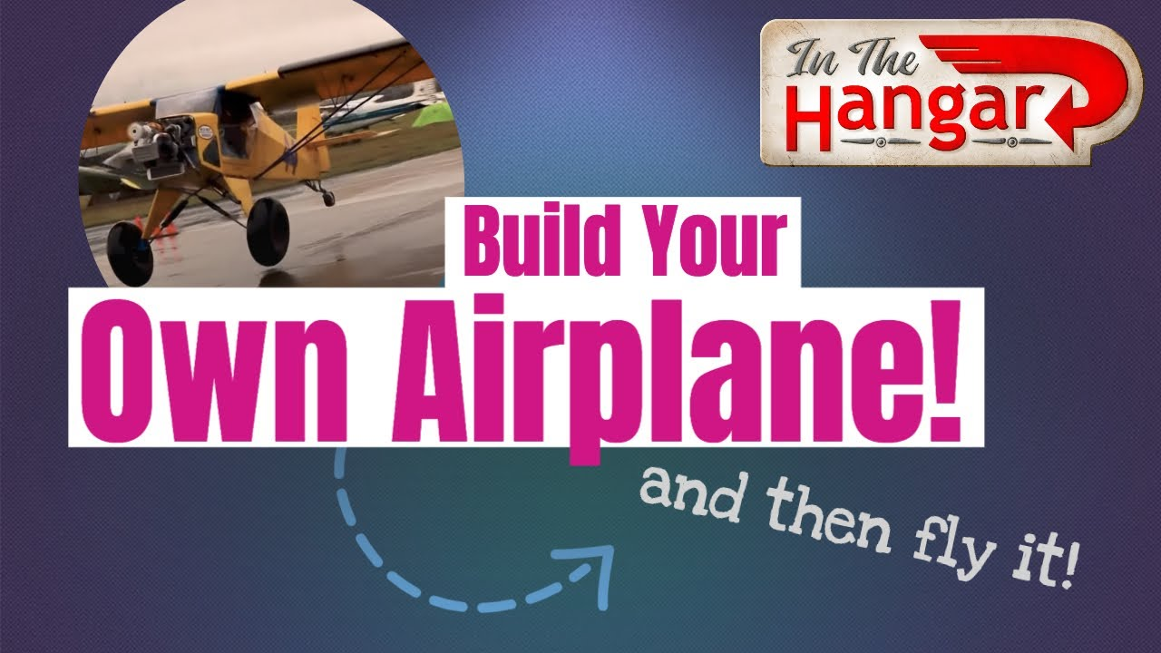 Build Your Own Airplane! Experimental Aircraft- InTheHangar Ep 95
