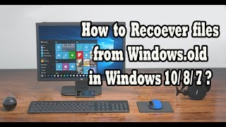 How to recover files from windows.old in windows 10/8/7 ?