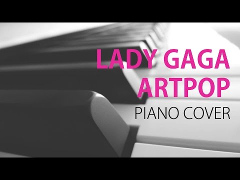 Lady Gaga - ARTPOP - Piano Cover