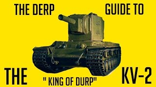 The Derp Guide to the KV-2