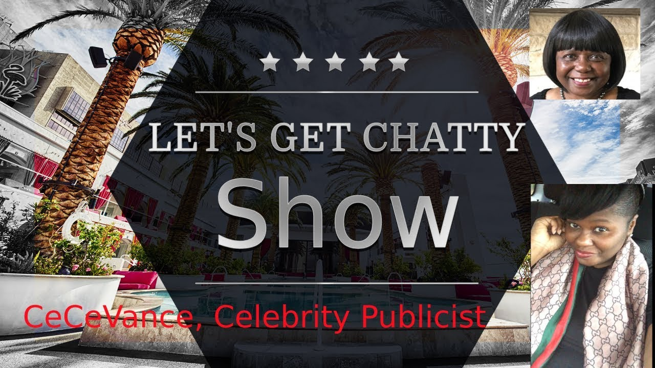 Let's Get Chatty Show - Cece Vance #Celebrity #Publicist
