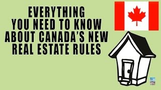 EVERYTHING You Need to Know About Canada\'s New Real Estate Rules 2016!