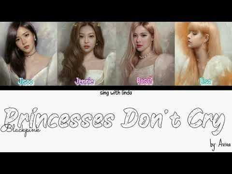 How Would BLACKPINK sing 'Princesses Don't Cry' by Aviva (FANMADE) lyrics