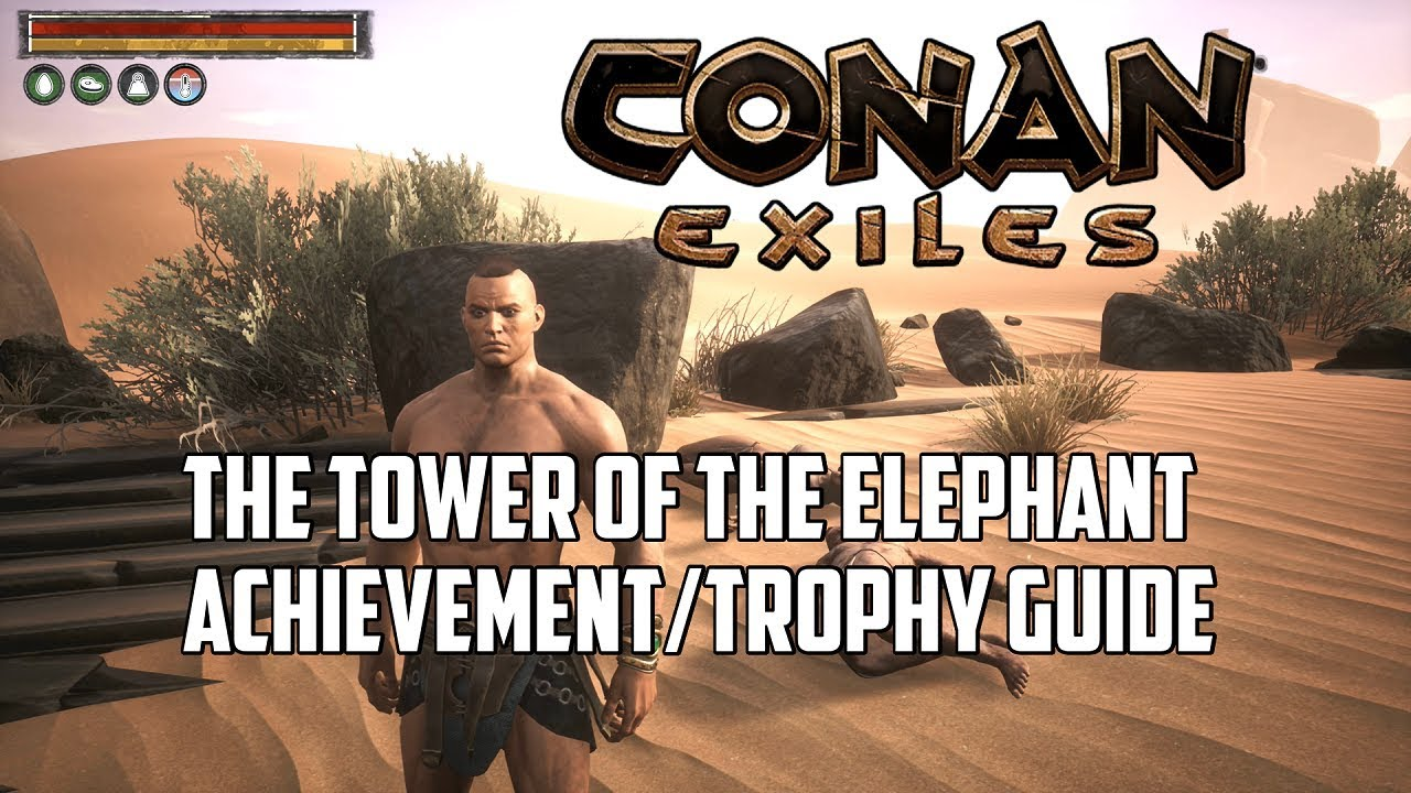 Conan Exiles The Tower Of The Elephant Achievementtrophy Guide