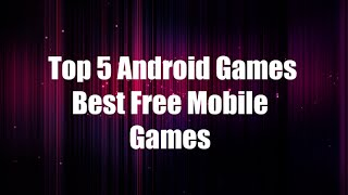 Top 5 Android Games- Best Free Mobile Games