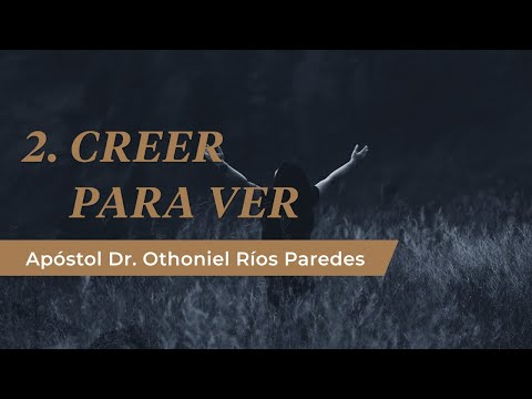 Creer Para Ver -Apóstol Dr. Othoniel Ríos Paredes-