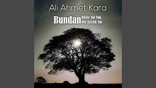 Ali Ahmet Kara - Bundan Böyle Yol Yok Bundan Öte Ayrılık Var
