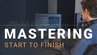 Mastering Start To Finish: A Step by Step Guide to Loud and Clear Masters