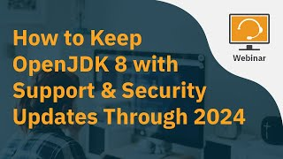 How to Keep OpenJDK 8 with Support & Security Updates Through 2024