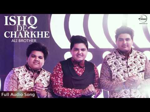 Ishq De Charkhe Full Audio Song  Ali Brothers  Punjabi Song Collection  Speed Records