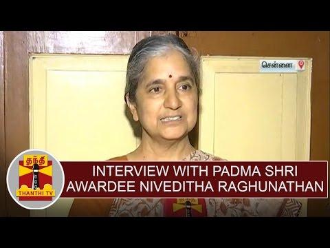 Interview with Padma Shri awardee Niveditha Raghunathan(Vivekananda Kendra) | Thanthi TV