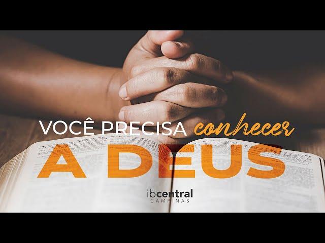 Você Precisa Conhecer a Deus // Pr. Sillas Campos