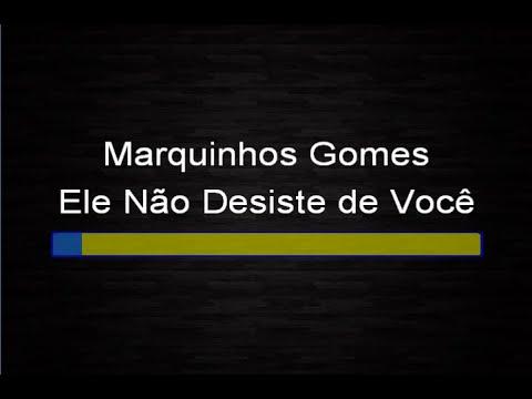 Marquinhos Gomes - Ele nao desiste de você (Karaokê)