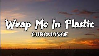Download Wrap Me In Plastic - CHROMANCE (Lyrics)