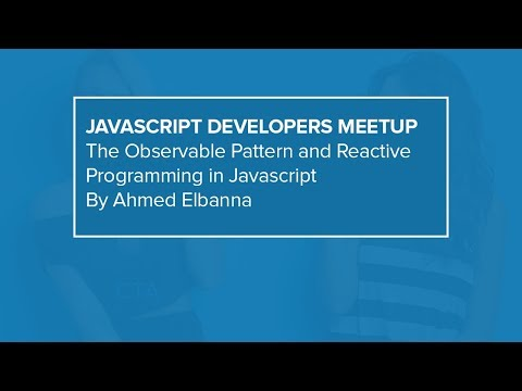 The Observable Pattern and Reactive Programming in Javascript | JavaScript Developers Meetup