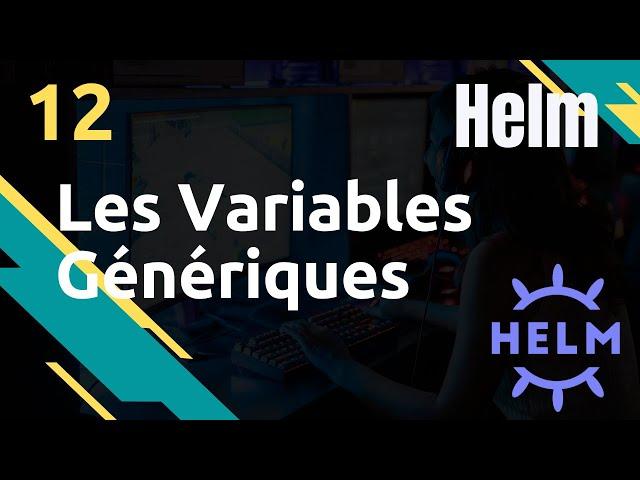 HELM - 12. LES VARIABLES GENERIQUES