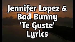 Jennifer Lopez & Bad Bunny - Te Guste (Lyrics🎵)