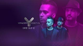 Yandar & Yostin - Dime Que Si (LIRYCS)