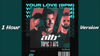 ATB, Topic, A7S - Your Love (9PM) [1 Hour Version]