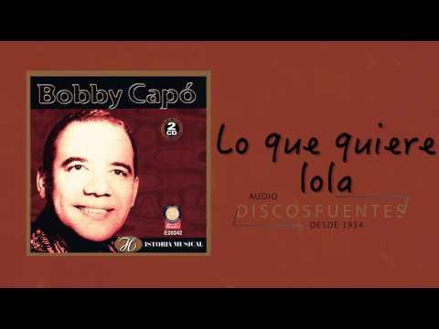Lo que quiere lola - Bobby Capó / Discos Fuentes