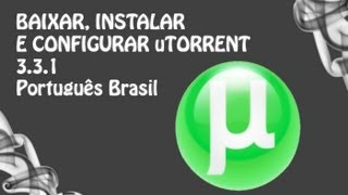 Configurar o uTorrent 3.3.1, 3.3.2 no final do vídeo como baixar uTorrent 3.3.1 já configurado