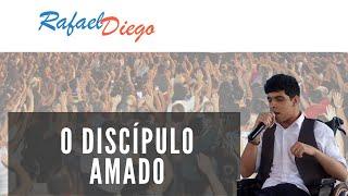 O DISCÍPULO AMADO - RAFAEL DIEGO