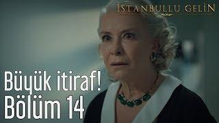 İstanbullu Gelin 14. Bölüm - Büyük İtiraf!