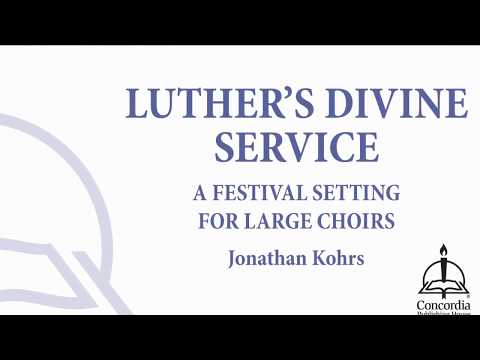 O Lord, We Praise Thee - from Luther's Divine Service (Large Choir, Jonathan Kohrs)