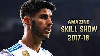 Marco Asensio 2017-18   Amazing Skill Show    HD