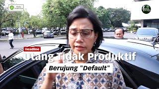 """Utang yang Tidak Produktif Berujung """"Default"""""""