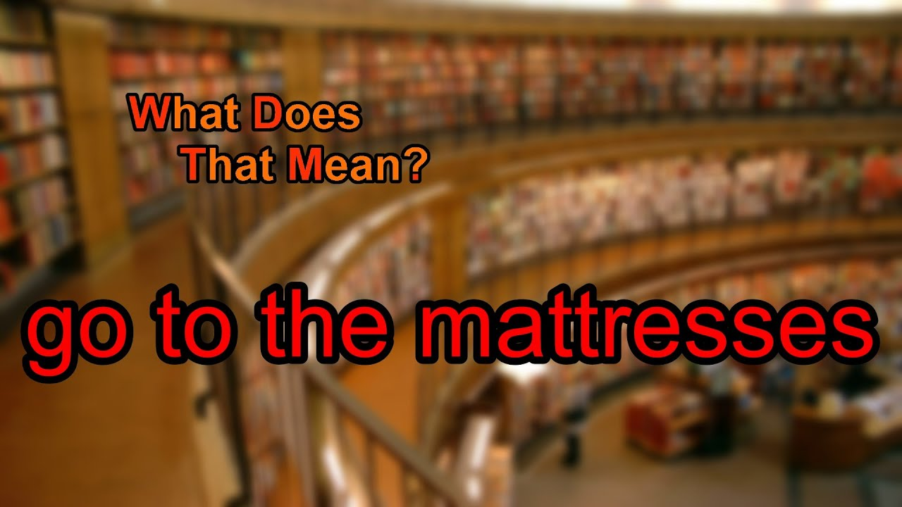What Does Go To The Mattresses Mean