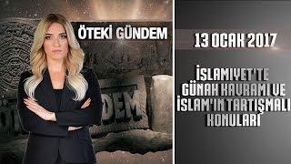 Öteki Gündem - 13 Ocak 2017 (İslamiyet'te Günah Kavramı ve İslam'ın Tartışmalı Konuları)